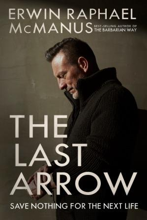 The Last Arrow byErwin Raphael Mcmanus